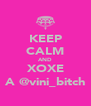 KEEP CALM AND XOXE A @vini_bitch - Personalised Poster A4 size