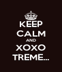 KEEP CALM AND XOXO TREME... - Personalised Poster A4 size