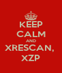 KEEP CALM AND XRESCAN,  XZP - Personalised Poster A4 size