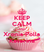 KEEP CALM AND Xronia Polla Katerina - Personalised Poster A4 size