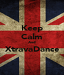 Keep Calm And XtravaDance  - Personalised Poster A4 size