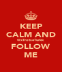 KEEP CALM AND @xTrotseTurkk FOLLOW ME - Personalised Poster A4 size