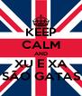 KEEP CALM AND XU E XA SÃO GATAS - Personalised Poster A4 size