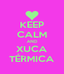 KEEP CALM AND XUCA TÉRMICA - Personalised Poster A4 size