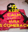KEEP CALM AND xULx IS COMEBACK - Personalised Poster A4 size