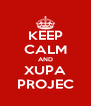 KEEP CALM AND XUPA PROJEC - Personalised Poster A4 size