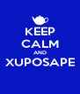 KEEP CALM AND XUPOSAPE  - Personalised Poster A4 size