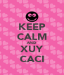 KEEP CALM AND XUY CACI - Personalised Poster A4 size