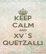 KEEP CALM AND XV´S QUETZALLI - Personalised Poster A4 size
