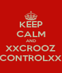 KEEP CALM AND XXCROOZ CONTROLXX - Personalised Poster A4 size