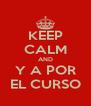 KEEP CALM AND Y A POR EL CURSO - Personalised Poster A4 size