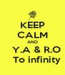 KEEP CALM AND    Y.A & R.O     To infinity  - Personalised Poster A4 size