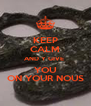 KEEP CALM AND Y GIVE  YOU ON YOUR NOUS - Personalised Poster A4 size