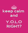 keep calm  and ... Y.O.L.O RIGHT? - Personalised Poster A4 size