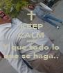 KEEP CALM AND Y que todo lo que se haga.. - Personalised Poster A4 size