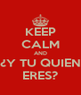 KEEP CALM AND ¿Y TU QUIEN ERES? - Personalised Poster A4 size