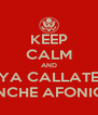 KEEP CALM AND YA CALLATE PINCHE AFONICO - Personalised Poster A4 size