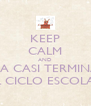 KEEP CALM AND YA CASI TERMINA EL CICLO ESCOLAR - Personalised Poster A4 size