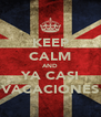 KEEP CALM AND YA CASI VACACIONES - Personalised Poster A4 size