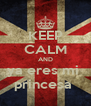 KEEP CALM AND ya eres mi  princesa  - Personalised Poster A4 size