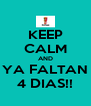 KEEP CALM AND YA FALTAN 4 DIAS!! - Personalised Poster A4 size
