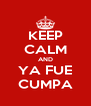 KEEP CALM AND YA FUE CUMPA - Personalised Poster A4 size