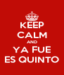 KEEP CALM AND YA FUE ES QUINTO - Personalised Poster A4 size