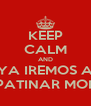 KEEP CALM AND YA IREMOS A PATINAR MOI  - Personalised Poster A4 size