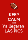KEEP CALM AND Ya llegaran  LAS PICS - Personalised Poster A4 size