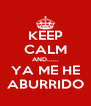 KEEP CALM AND...... YA ME HE ABURRIDO - Personalised Poster A4 size