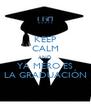 KEEP CALM AND YA MERO ES LA GRADUACIÓN - Personalised Poster A4 size