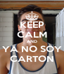 KEEP CALM AND YA NO SOY CARTON - Personalised Poster A4 size