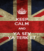 KEEP CALM AND YA SEV YA TERK ET - Personalised Poster A4 size