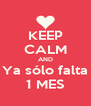KEEP CALM AND Ya sólo falta 1 MES - Personalised Poster A4 size