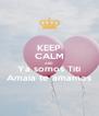 KEEP CALM AND Ya somos Titi Amaia te amamos - Personalised Poster A4 size