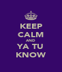 KEEP CALM AND YA TU KNOW - Personalised Poster A4 size