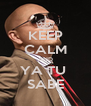 KEEP CALM AND YA TU  SABE - Personalised Poster A4 size
