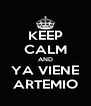 KEEP CALM AND YA VIENE ARTEMIO - Personalised Poster A4 size