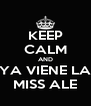 KEEP CALM AND YA VIENE LA MISS ALE - Personalised Poster A4 size