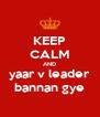 KEEP CALM AND yaar v leader bannan gye - Personalised Poster A4 size
