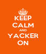 KEEP CALM AND YACKER ON - Personalised Poster A4 size