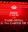 KEEP CALM AND YADE GINGA ''ESTÁ  NA CABINE DE SOM - Personalised Poster A4 size