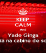KEEP CALM And Yade Ginga Está na cabine de som - Personalised Poster A4 size