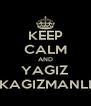 KEEP CALM AND YAGIZ KAGIZMANLI - Personalised Poster A4 size