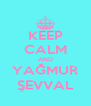 KEEP CALM AND YAĞMUR ŞEVVAL - Personalised Poster A4 size