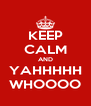KEEP CALM AND YAHHHHH WHOOOO - Personalised Poster A4 size