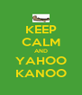 KEEP CALM AND YAHOO KANOO - Personalised Poster A4 size