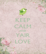 KEEP CALM AND YAIR LOVE - Personalised Poster A4 size
