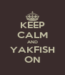 KEEP CALM AND YAKFISH ON - Personalised Poster A4 size