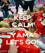 KEEP CALM AND  YAMA LET'S GO! - Personalised Poster A4 size